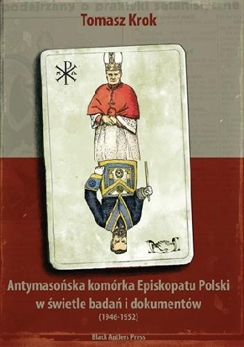 Okładka książki Antymasońska komórka Episkopatu Polski w świetle badań i dokumentów (1946-1952)
