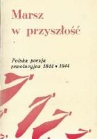 Marsz w przyszłość. Polska poezja rewolucyjna 1844-1944