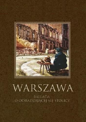 Okładka książki Warszawa. Ballada o odradzającej się stolicy