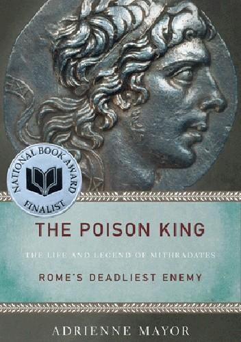 Okładka książki The Poison King: The Life and Legend of Mithradates, Rome's Deadliest Enemy
