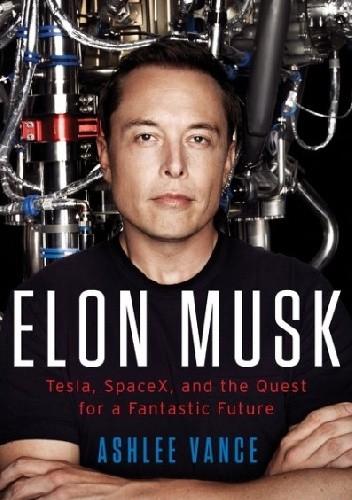 Okładka książki Elon Musk - Tesla, SpaceX, and the Quest for a Fantastic Future