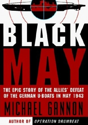 Okładka książki Black May. The Epic Story of the Allies' Defeat of the German U-Boats in May 1943