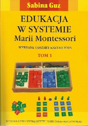 Okładka książki Edukacja w systemie Marii Montessori. Wybrane obszary kształcenia Tom 1