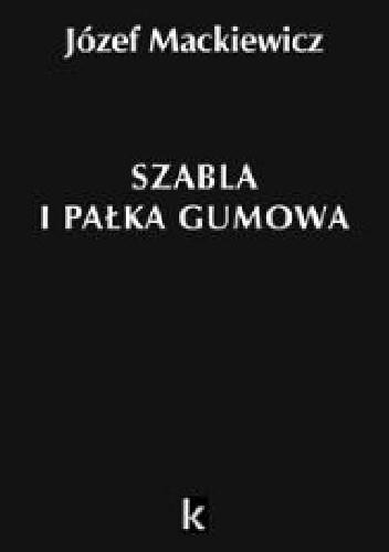 Okładka książki Szabla i pałka gumowa