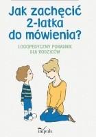 Jak zachęcić 2-latka do mówienia? Logopedyczny poradnik dla rodziców
