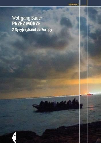 Okładka książki Przez morze. Z Syryjczykami do Europy