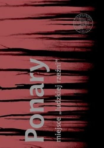 Okładka książki Ponary, miejsce ludzkiej rzeźni