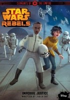 Star Wars Rebels. Servants of the Empire: Imperial Justice