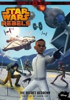 Star Wars Rebels. Servants of the Empire: The Secret Academy
