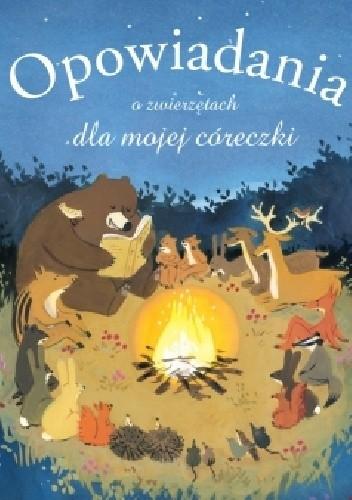 Okładka książki Opowiadania o zwierzętach dla mojej córeczki