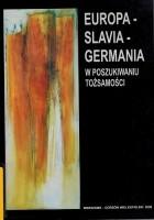 EUROPA - SLAVIA - GERMANIA. W poszukiwaniu tożsamości.