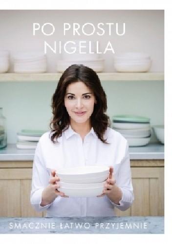 Okładka książki Po prostu Nigella. Smacznie, łatwo, przyjemnie.
