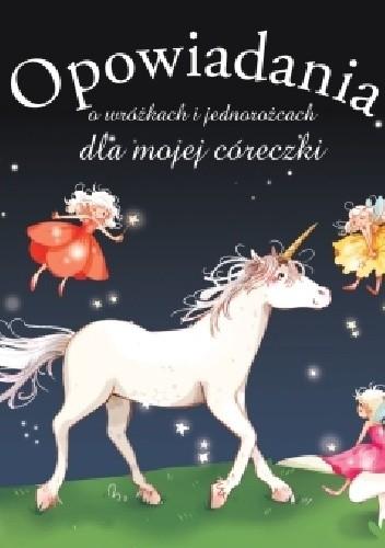 Okładka książki Opowiadania o wróżkach i jednorożcach dla mojej córeczki