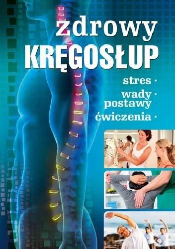 Okładka książki Zdrowy kręgosłup. Stres. Wady postawy. Ćwiczenia
