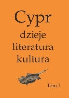 Cypr: dzieje, literatura, kultura. Tom I