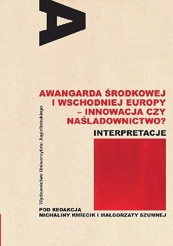 Okładka książki Awangarda Środkowej i Wschodniej Europy - innowacja czy naśladownictwo?