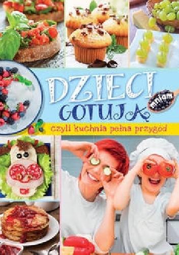 Okładka książki Dzieci gotują  czyli kuchnia pełna przygód