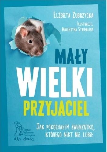 Okładka książki MAŁY WIELKI PRZYJACIEL Jak pokochałem zwierzątko, którego nikt nie lubił