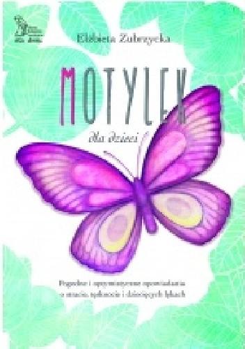 Okładka książki Motylek dla dzieci. Pogodne i optymistyczne opowiadania o stracie, tęsknocie i dziecięcych lękach