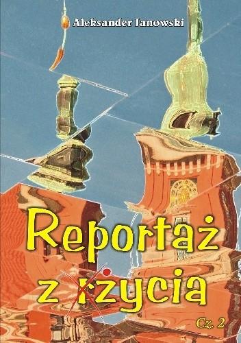 """Okładka książki Reportaż z życia"""" cz. 2"""