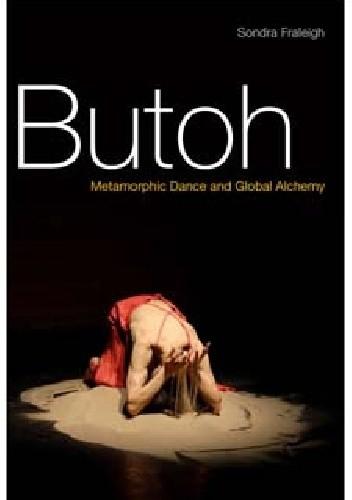 Okładka książki Butoh. Metamorphic Dance and Global Alchemy