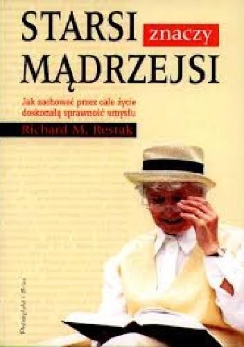 Okładka książki Starsi znaczy mądrzejsi. Jak zachować przez całe życie doskonałą sprawność umysłu.