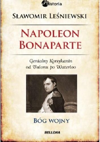 Okładka książki Napoleon Bonaparte. Bóg wojny