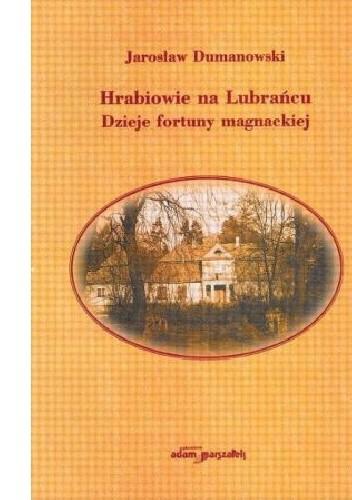 Okładka książki Hrabiowie na Lubrańcu. Dzieje fortuny magnackiej