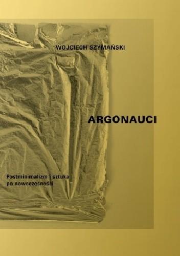 Okładka książki Argonauci. Postminimalizm i sztuka po nowoczesności