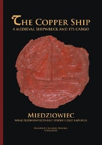 Okładka książki Miedziowiec - wrak średniowiecznego statku i jego ładunek