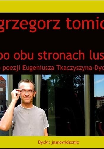 Okładka książki Po obu stronach lustra. O poezji Eugeniusza Tkaczyszyna-Dyckiego