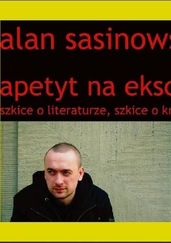 Okładka książki Apetyt na eksces. Szkice o literaturze, szkice o krytyce