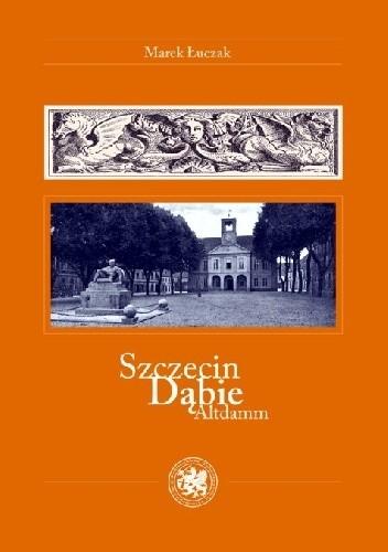 Okładka książki Szczecin / Dąbie / Altdamm