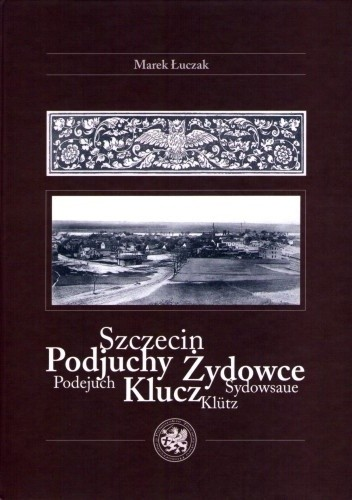 Okładka książki Szczecin / Podjuchy, Żydowce, Klucz / Podejuch, Sydowsaue, Klutz