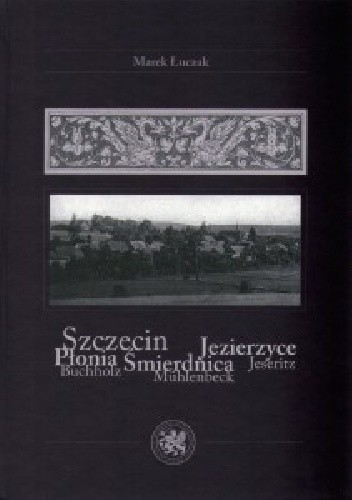 Okładka książki Szczecin / Płonia, Śmierdnica, Jezierzyce / Buchholz, Muhlenbeck, Jeseritz
