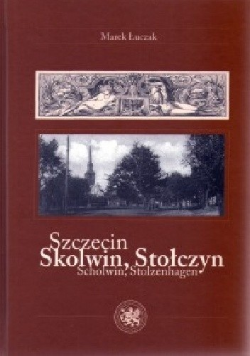 Okładka książki Szczecin / Skolwin, Stołczyn / Scholwin, Stolzenhagen
