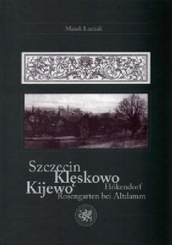 Okładka książki Szczecin / Klęskowo, Kijewo / Hokendorf, Rosengarten bei Altdamm – wydanie 2 poszerzone