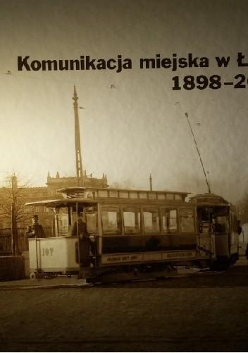 Okładka książki Komunikacja miejska w Łodzi 1898-2013