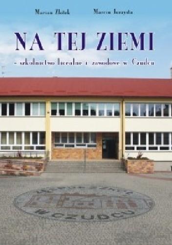 Okładka książki Na tej ziemi» - szkolnictwo licealne i zawodowe w Czudcu