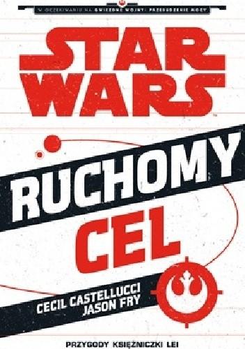 Okładka książki Star Wars. Ruchomy cel: Przygody księżniczki Lei
