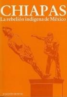 Chiapas. La rebelión indígena de México