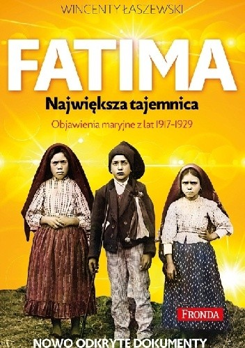 Okładka książki Fatima. Największa tajemnica. Objawienia maryjne z lat 1917-1929. Nowo odkryte dokumenty