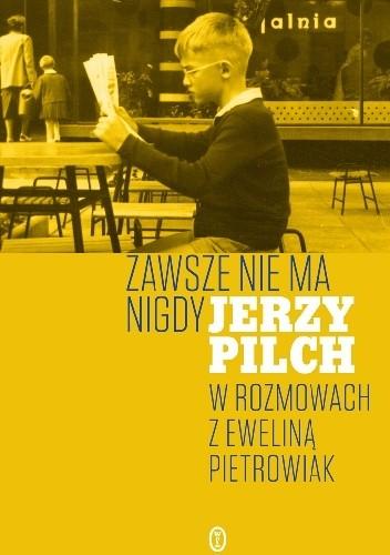 Okładka książki Zawsze nie ma nigdy. Jerzy Pilch w rozmowach z Eweliną Pietrowiak. Część 1