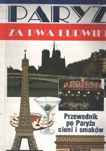 Okładka książki Paryż za dwa ludwiki. Przewodnik po Paryżu cieni i smaków