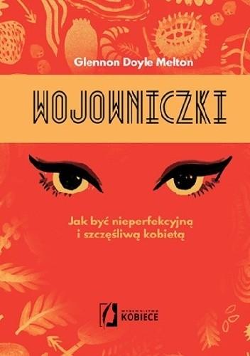 Okładka książki Wojowniczki. Jak być nieperfekcyjną i szczęśliwą kobietą