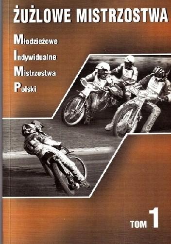 Okładka książki Żużlowe mistrzostwa. Młodzieżowe Indywidualne Mistrzostwa Polski