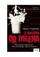 Z daleka od mleka. Cała prawda o szkodliwości mleka zwierzęcego i jego przetworów