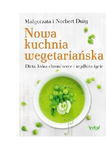 Okładka książki Nowa kuchnia wegetariańska. Dieta, która chroni serce i wydłuża życie