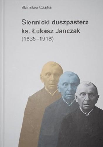 Okładka książki Siennicki duszpasterz ks. Łukasz Janczak (1835-1918)
