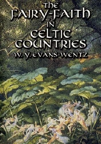 Okładka książki The Fairy-Faith in Celtic Countries